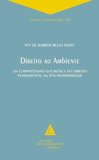 Direito Ao Ambiente Da Compreensão Dogmática Do Direito Fundamental Na Pós-Modernidade: - cover