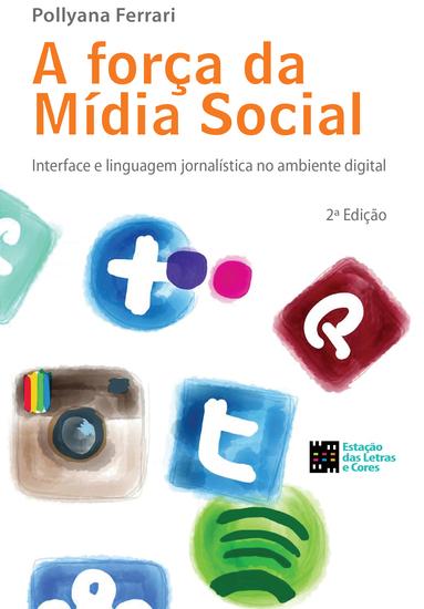 A força da mídia social - Interface e linguagem jornalística no ambiente digital - cover