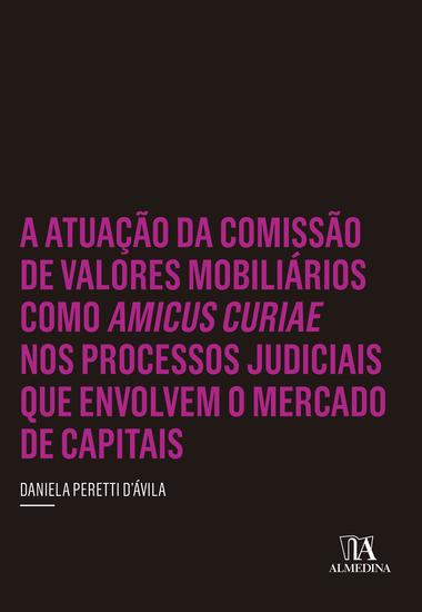 A Atuação da Comissão de Valores Mobiliários como Amicus Curiae nos Processos Judiciais que Envolvem o Mercado de Capitais - cover