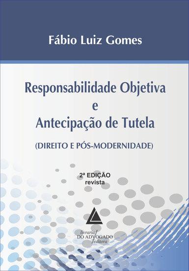 Responsabilidade Objetiva e Antecipação de Tutela - Direito e Pós-Modernidade - cover