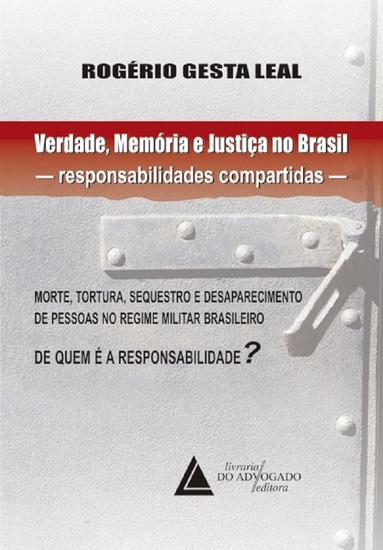 Verdade Memória e Justiça no Brasil Responsabilidades Compartidas: - Morte Tortura Sequestro e Desaparecimento de Pessoas no Regime Militar Brasileiro - cover