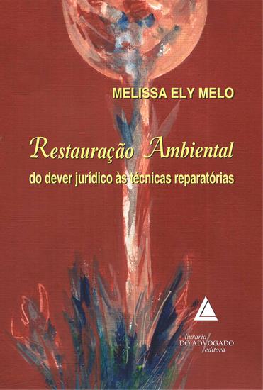 Restauração Ambiental Do Dever Jurídico Às Técnicas Reparatórias - cover