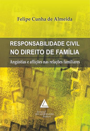 Responsabilidade Civil no Direito de Família - Angústias e Aflições nas Relações Familiares - cover