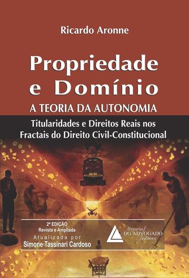 Propriedade e Domínio A Teoria da Autonomia: - Titularidades e Direitos Reais nos Fractais do Direito Civil-Constitucional - cover
