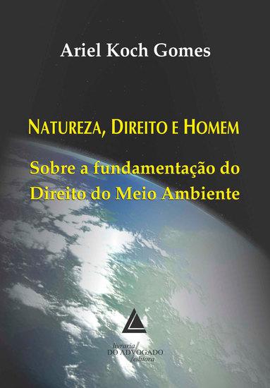 Natureza Direito e Homem - Sobre a Fundamentação do Direito do Meio Ambiente - cover
