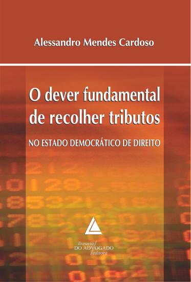 O Dever Fundamental de Recolher Tributos no Estado Democrático de Direito - cover