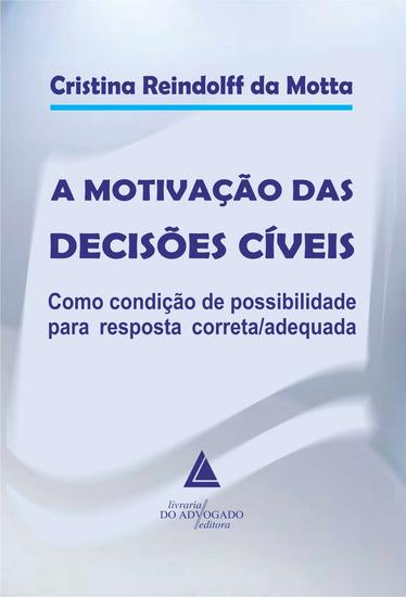 A Motivação das Decisões Cíveis - Como Condição de Possibilidade para Resposta Correta Adequada - cover