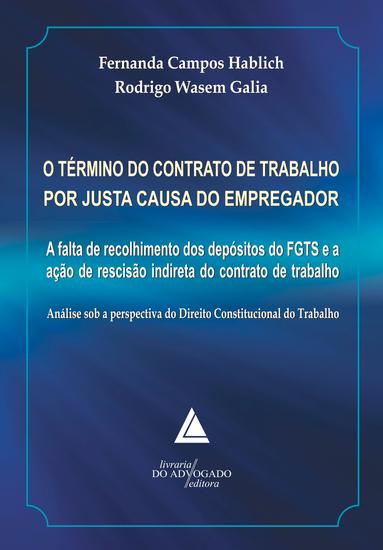 O Término do Contrato de Trabalho por Justa Causa do Empregador - A Falta de Recolhimento dos Depósitos do FGTS e a Ação de Rescisão Indireta do Contrato de Trabalho - cover