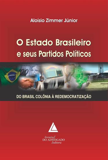 O Estado Brasileiro e seus Partidos Políticos - Do Brasil Colônia à Redemocratização - cover