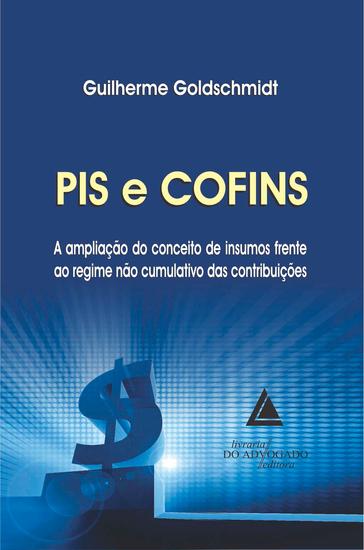 Pis e Cofins a Ampliação do Conceito de Insumos Frente ao Regime não Cumulativo das Contribuições - cover