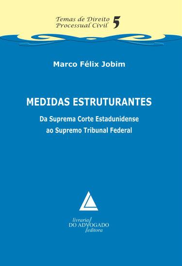 Medidas Estruturantes Da Suprema Corte Estadunidense Ao Supremo Tribunal Federal - Temas de Direito Processual Civil - 5 - cover