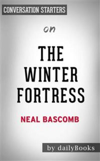 The Winter Fortress: The Epic Mission to Sabotage Hitler's Atomic Bomb byNeal Bascomb | Conversation Starters - cover