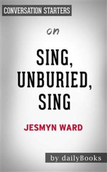 Sing Unburied Sing: A Novel by Jesmyn Ward | Conversation Starters - cover