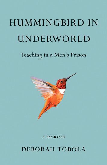 Hummingbird in Underworld - Teaching in a Men's Prison A Memoir - cover