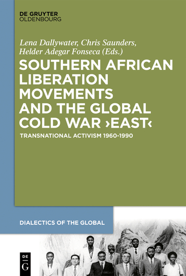 Southern African Liberation Movements and the Global Cold War 'East' - Transnational Activism 1960–1990 - cover