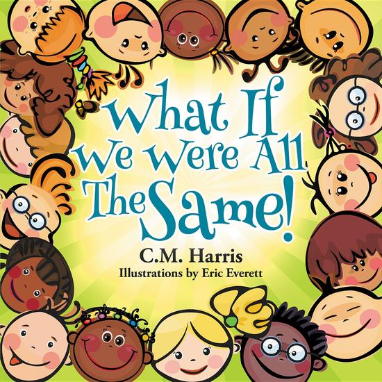 What If We Were All The Same! - A Children's Book About Diversity and Inclusion - cover