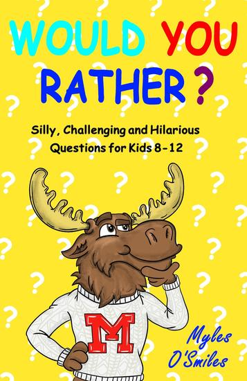 Would You Rather? Silly Challenging and Hilarious Questions For Kids 8-12 - cover