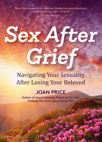Sex After Grief - Navigating Your Sexuality After Losing Your Beloved - cover
