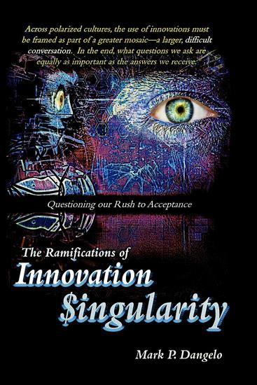 The Ramifications of Innovation Singularity - Questioning our Rush to Acceptance - cover