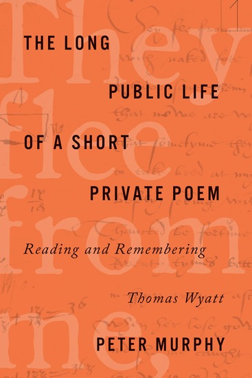 The Long Public Life of a Short Private Poem - Reading and Remembering Thomas Wyatt - cover
