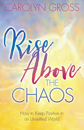 Rise Above the Chaos - How to Keep Positive in an Unsettled World - cover
