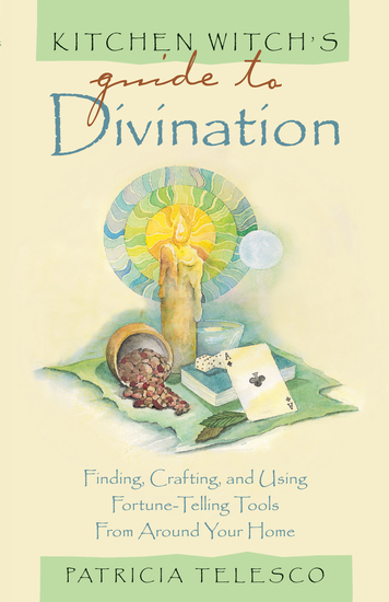 Kitchen Witch's Guide to Divination - Finding Crafting and Using Fortune-Telling Tools from Around Your Home - cover