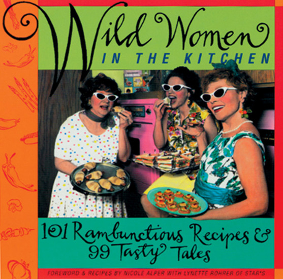 Wild Women in the Kitchen - 101 Rambunctious Recipes & 99 Tasty Tales - cover