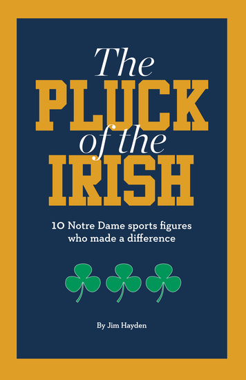 The Pluck of the Irish - 10 Notre Dame sports figures who made a difference - cover
