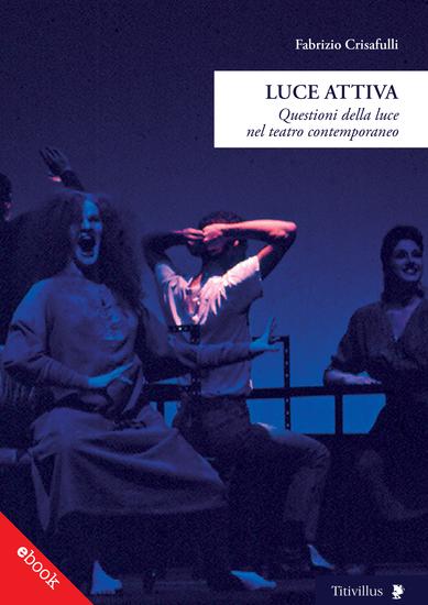 Luce Attiva - Questioni della luce nel teatro contemporaneo - cover
