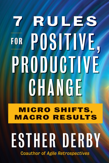 7 Rules for Positive Productive Change - Micro Shifts Macro Results - cover