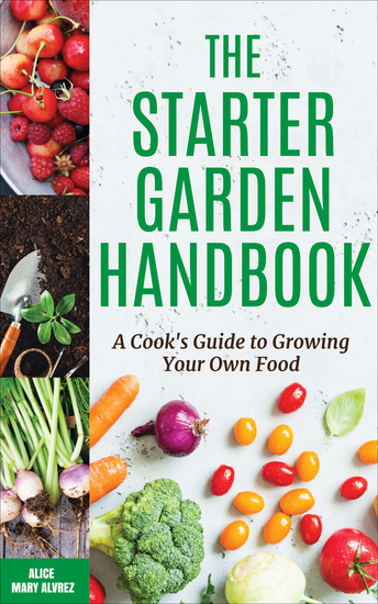 The Starter Garden Handbook - A Cook's Guide to Growing Your Own Food - cover