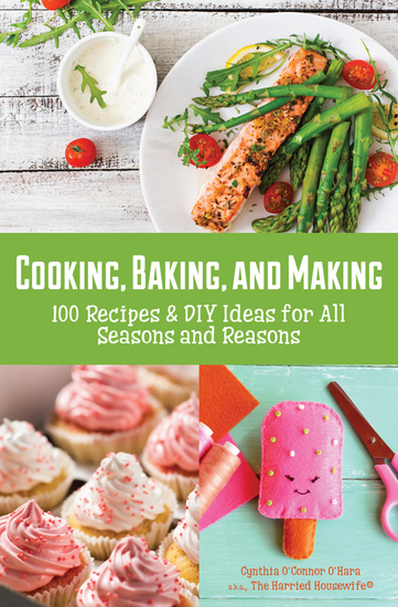 Cooking Baking and Making - 100 Recipes & DIY Ideas for All Seasons and Reasons - cover