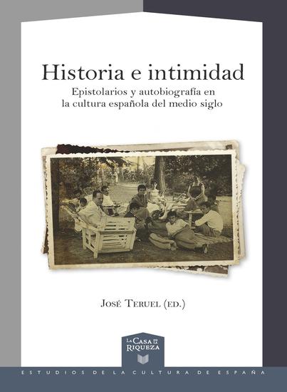 Historia e intimidad - Epistolarios y autobiografía en la cultura española del medio siglo - cover