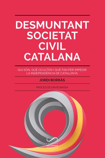 Desmuntant Societat Civil Catalana - Qui són què oculten i què fan per impedir la independència de Catalunya - cover
