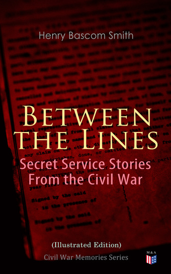 Between the Lines: Secret Service Stories From the Civil War (Illustrated Edition) - Civil War Memories Series - cover
