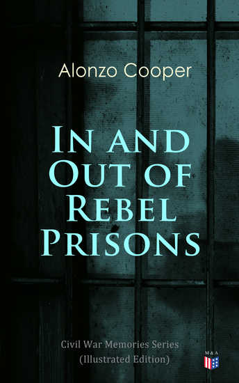 In and Out of Rebel Prisons (Illustrated Edition) - Civil War Memories Series - cover