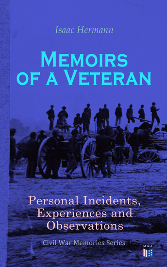 Memoirs of a Veteran: Personal Incidents Experiences and Observations - Civil War Memories Series - cover