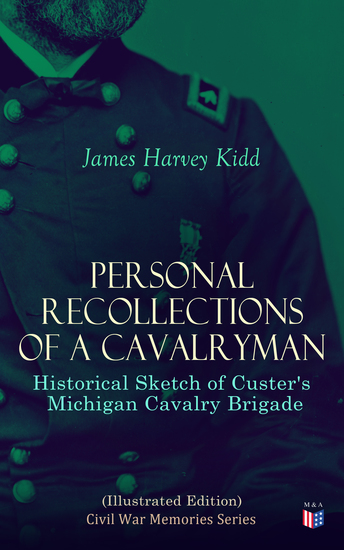 Personal Recollections of a Cavalryman: Historical Sketch of Custer's Michigan Cavalry Brigade (Illustrated Edition) - Civil War Memories Series - cover