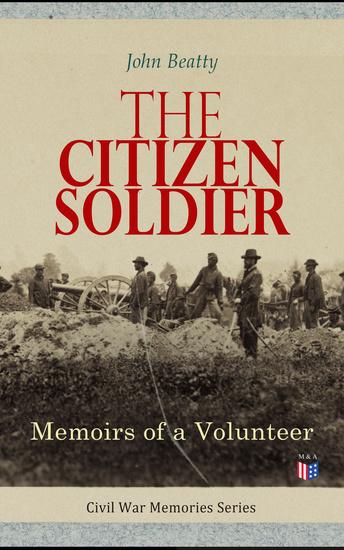 The Citizen Soldier: Memoirs of a Volunteer - Civil War Memories Series - cover