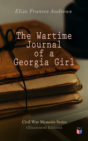 The Wartime Journal of a Georgia Girl (Illustrated Edition) - Civil War Memories Series - cover