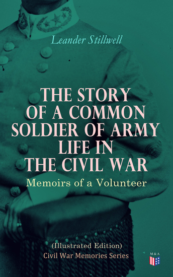 The Story of a Common Soldier of Army Life in the Civil War (Illustrated Edition) - Civil War Memories Series - cover