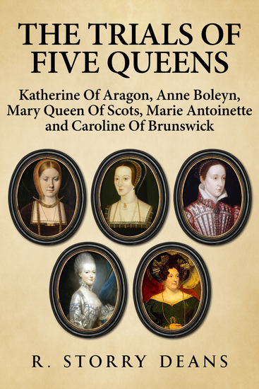 The Trials of Five Queens - Katherine of Aragon Anne Boleyn Mary Queen of Scots Marie Antoinette and Catherine of Brunswick - cover