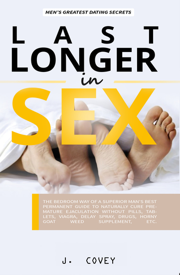 Last Longer in Sex - The Bedroom Way of a Superior Man's Best Permanent Guide to Naturally Cure Premature Ejaculation Without Pills Tablets Viagrá Delay Spray Drugs Horny Goat Weed Supplement Etc - cover
