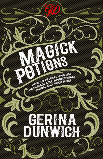 Magick Potions - How to Prepare and Use Homemade Oils Aphrodisiacs Brews and Much More - cover