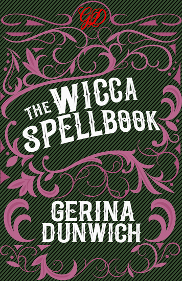 The Wicca Spellbook - A Witch's Collection of Wiccan Spells Potions and Recipes - cover
