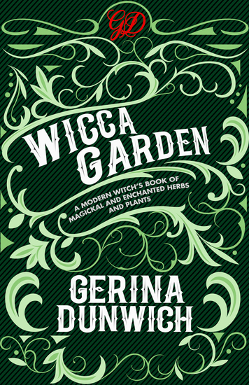 The Wicca Garden - A Modern Witch's Book of Magickal and Enchanted Herbs and Plants - cover