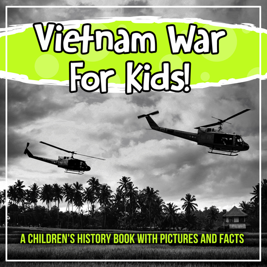 Vietnam War For Kids! A Children's History Book With Pictures And Facts - cover
