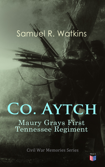 Co Aytch: Maury Grays First Tennessee Regiment - Civil War Memories Series - cover