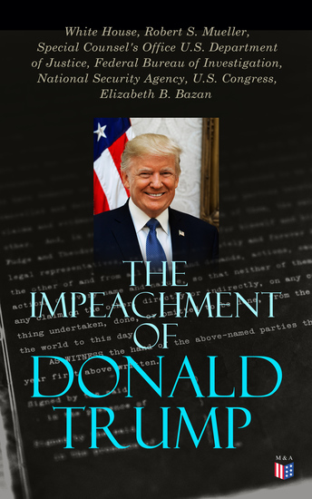 The Impeachment of Donald Trump - The Trump Ukraine Impeachment Inquiry Report The Mueller Report Crucial Documents & Transcripts - cover