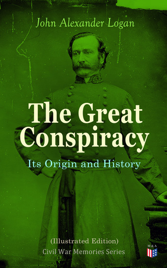 The Great Conspiracy: Its Origin and History (Illustrated Edition) - Civil War Memories Series - cover